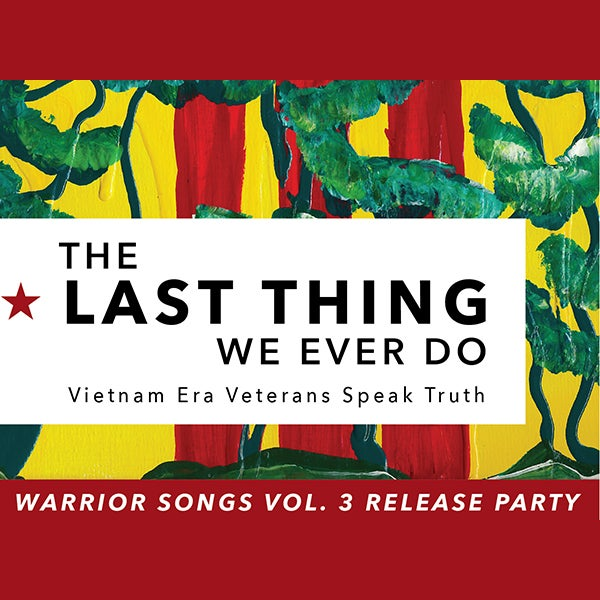 More Info for Warrior Songs: The Last Thing We Ever Do Release Party